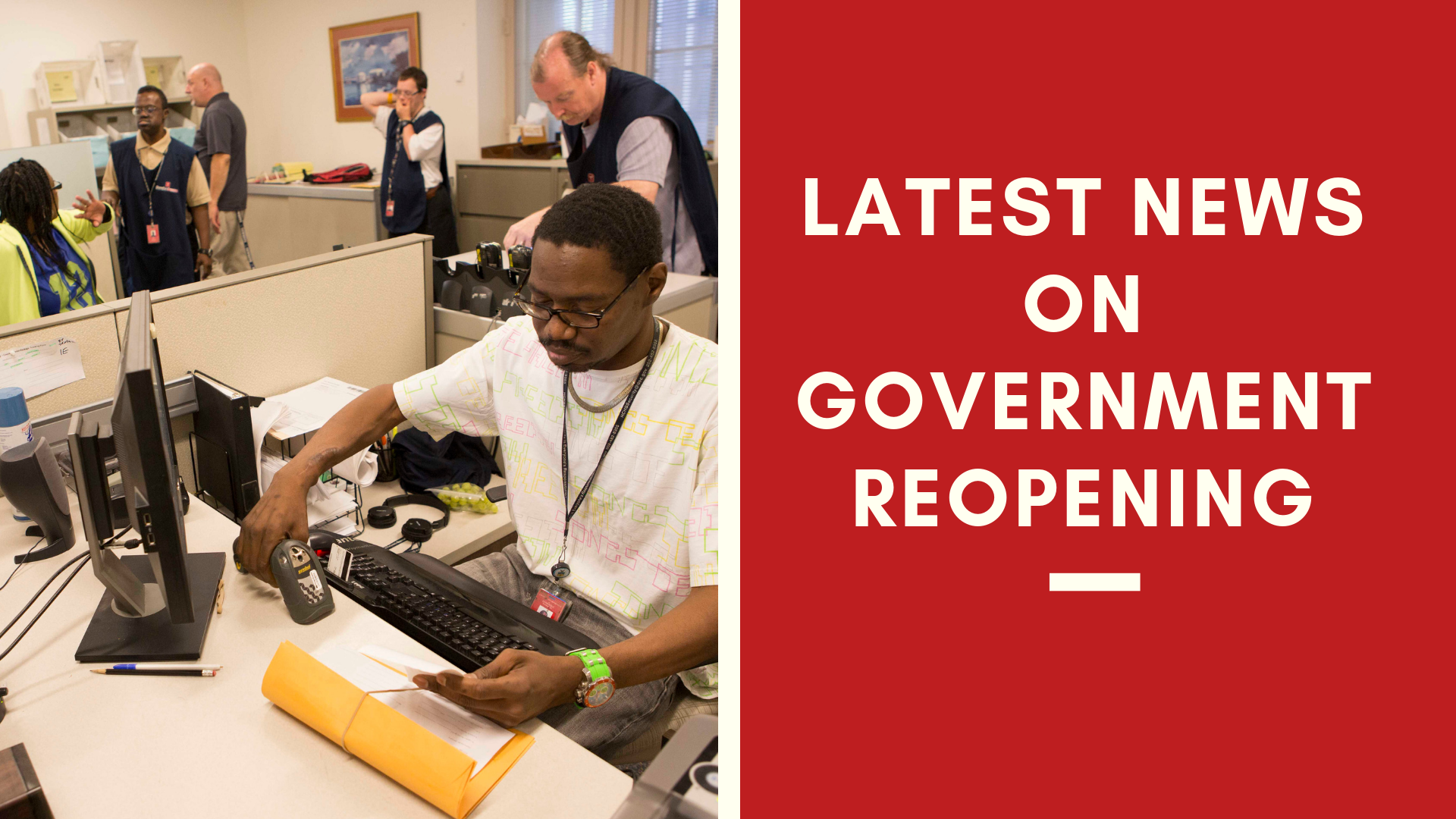 Employees working and text saying Latest News on Government Reopening