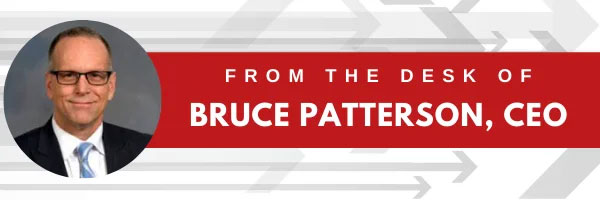 From the Desk of CEO Bruce Patterson